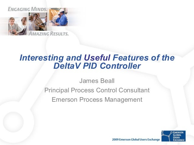 Interesting and Useful Features of the DeltaV PID Controller James Beall Principal Process Control Consultant Emerson Proc...