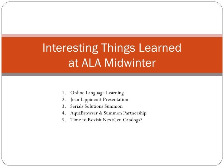 Interesting Things Learned at ALA Midwinter <ul><li>Online Language Learning </li></ul><ul><li>Joan Lippincott Presentatio...