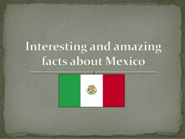 1.The official name of Mexico is Estados UnidosMexicanos (United Mexican States).