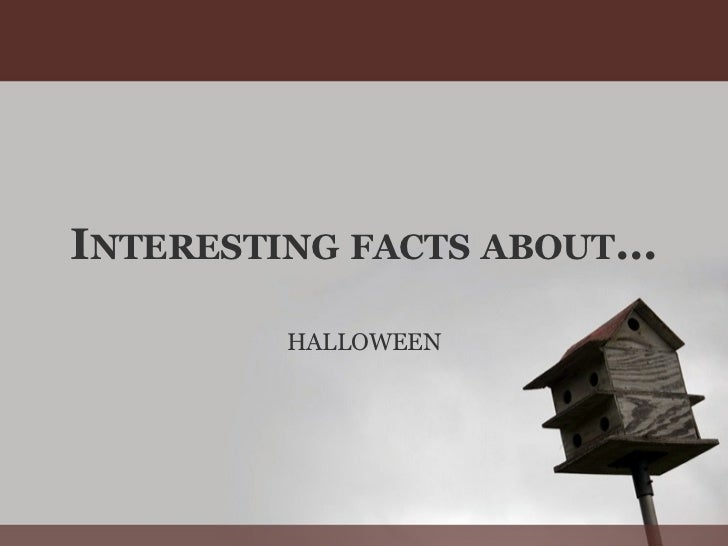 I NTERESTING   FACTS   ABOUT ... HALLOWEEN