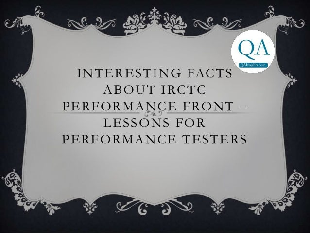 Interesting facts about IRCTC and Lessons for Performance Testers