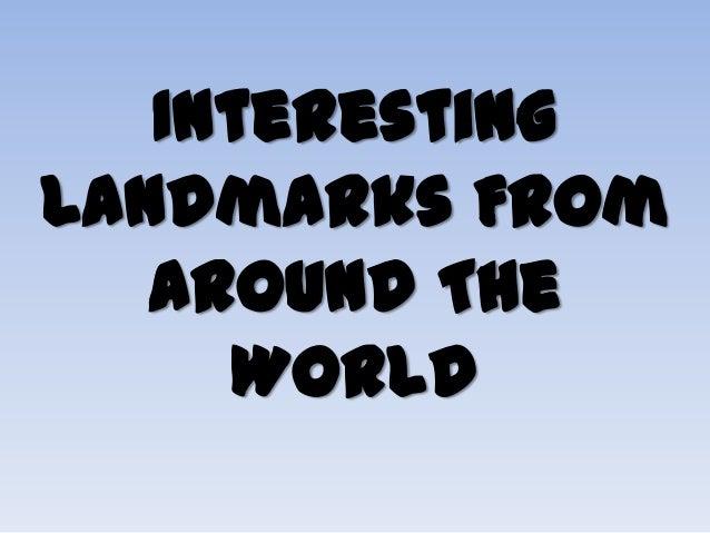 InterestingLandmarks From   Around The     World