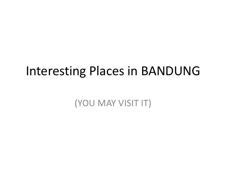 Interesting Places in BANDUNG        (YOU MAY VISIT IT)