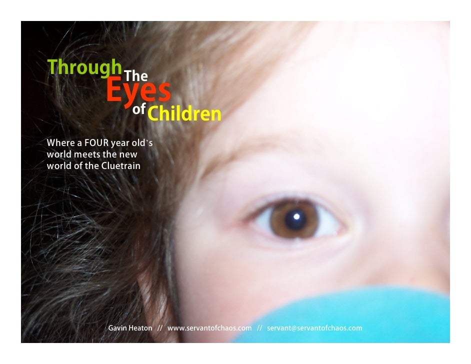 Through The               Eyes                 of          Children Where a FOUR year old's world meets the new world of t...