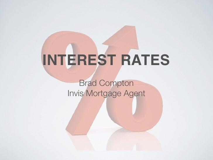 INTEREST RATES       Brad Compton   Invis Mortgage Agent