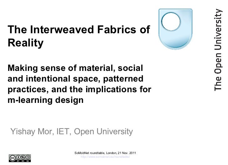 SoMobNet roundtable, London, 21 Nov. 2011 http://www.somobnet.eu/roundtable/ The Interweaved Fabrics of Reality Making sen...