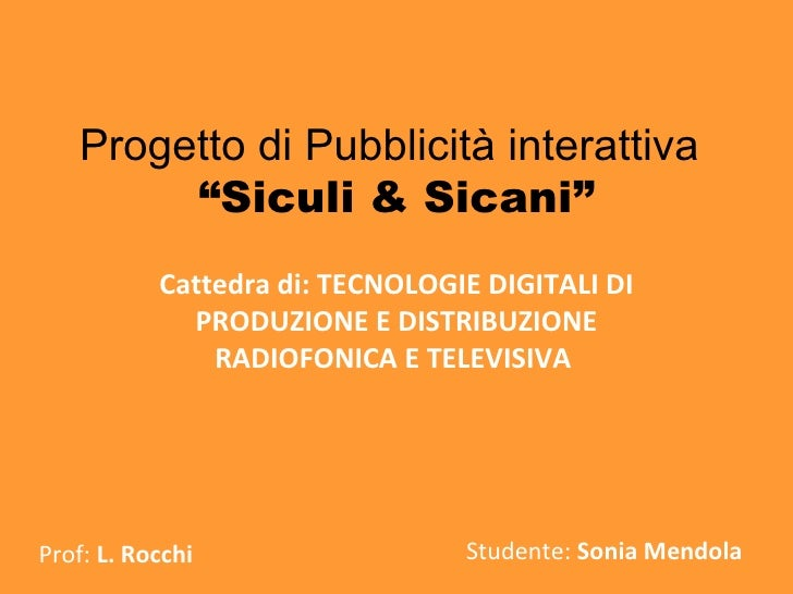 """Progetto di Pubblicità interattiva   """"Siculi & Sicani"""" Cattedra di: TECNOLOGIE DIGITALI DI PRODUZIONE E DISTRIBUZIONE RADI..."""