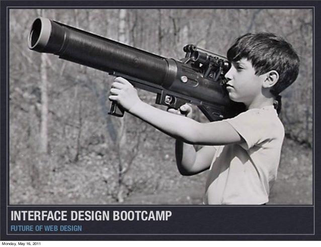 INTERFACE DESIGN BOOTCAMP FUTURE OF WEB DESIGN Monday, May 16, 2011