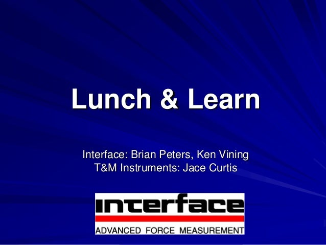 Lunch & Learn Interface: Brian Peters, Ken Vining T&M Instruments: Jace Curtis