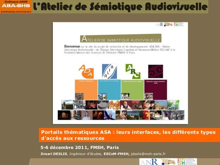 Portails thématiques ASA : leurs interfaces, les différents typesd'accès aux ressources5-6 décembre 2011, FMSH, ParisJiras...