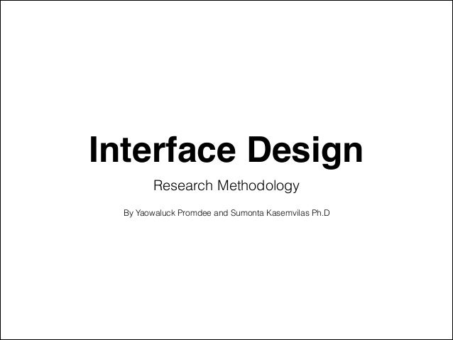 Interface Design Research Methodology By Yaowaluck Promdee and Sumonta Kasemvilas Ph.D