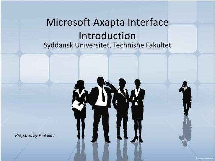 Microsoft Axapta Interface Introduction<br />SyddanskUniversitet, TechnisheFakultet<br />Prepared by KirilIliev<br />