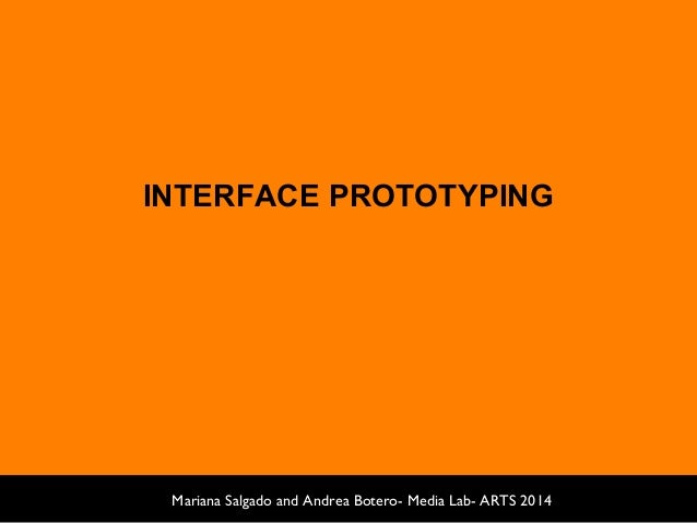 INTERFACE PROTOTYPING Mariana Salgado and Andrea Botero- Media Lab- ARTS 2014