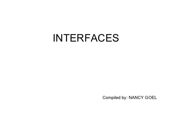 INTERFACES Compiled by: NANCY GOEL