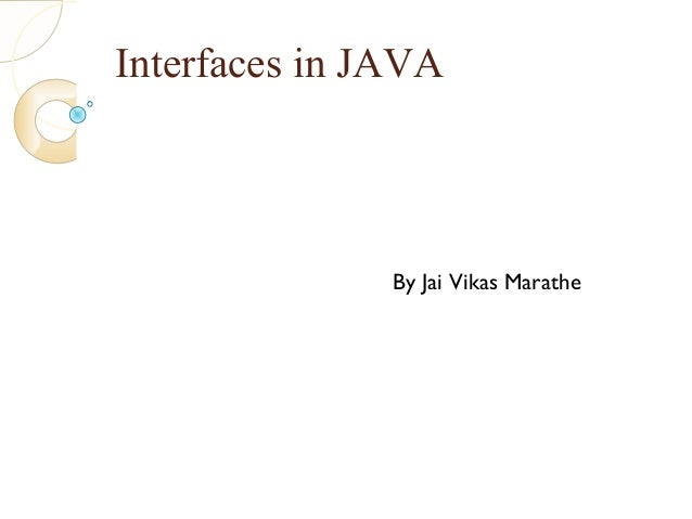 Interfaces in JAVA By Jai Vikas Marathe