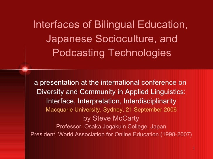 Interfaces of Bilingual Education,  Japanese Socioculture, and Podcasting Technologies a presentation at the international...