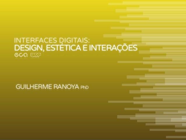 INTERFACES DIGITAIS: GUILHERMERANOYA PhD DESIGN,ESTÉTICAEINTERAÇÕES Tuesday, August 13, 13