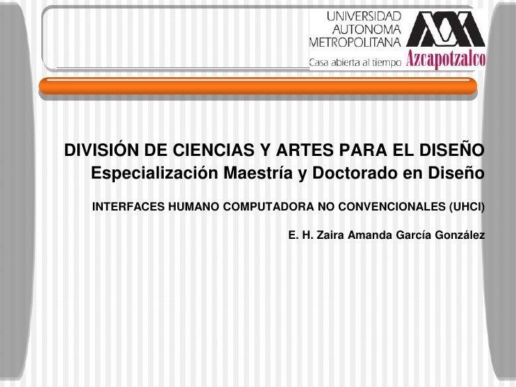 DIVISIÓN DE CIENCIAS Y ARTES PARA EL DISEÑO    Especialización Maestría y Doctorado en Diseño    INTERFACES HUMANO COMPUTA...
