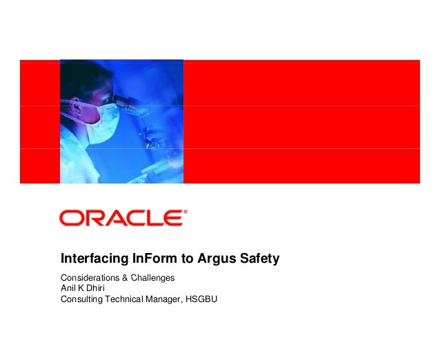 <Insert Picture Here>Interfacing InForm to Argus SafetyConsiderations & ChallengesAnil K DhiriConsulting Technical Manager...