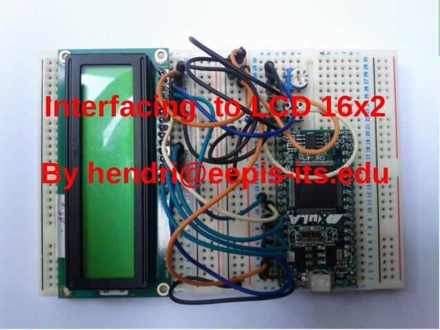 Interfacing to LCD 16x2By hendri@eepis-its.edu