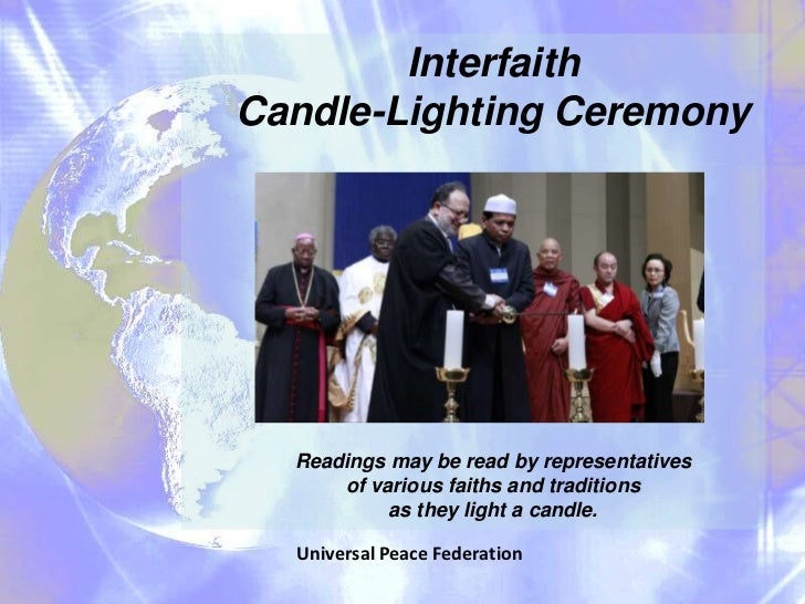 InterfaithCandle-Lighting Ceremony  Readings may be read by representatives      of various faiths and traditions         ...