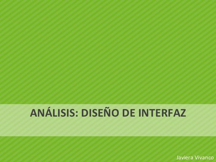 ANÁLISIS: DISEÑO DE INTERFAZ <ul><li>Javiera Vivanco </li></ul>