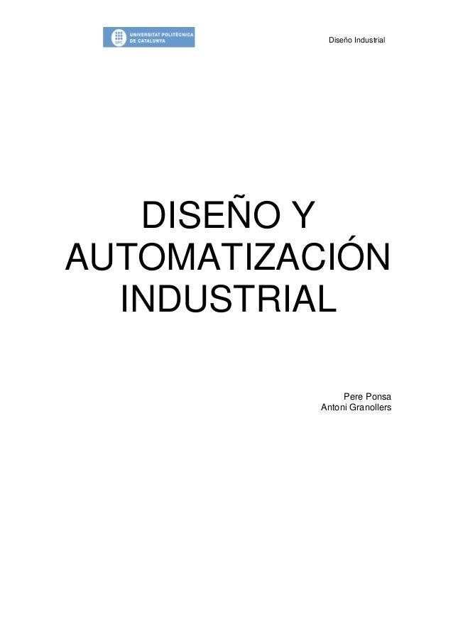Diseño IndustrialDISEÑO YAUTOMATIZACIÓNINDUSTRIALPere PonsaAntoni Granollers