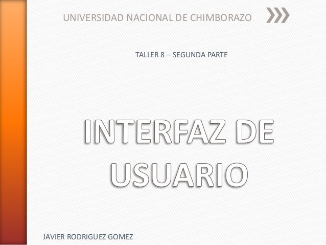 UNIVERSIDAD NACIONAL DE CHIMBORAZO TALLER 8 – SEGUNDA PARTE JAVIER RODRIGUEZ GOMEZ