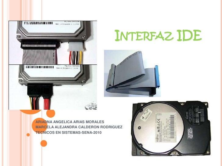 Interfaz IDE <br />ARIADNA ANGELICA ARIAS MORALES<br />MARCELA ALEJANDRA CALDERON RODRIGUEZ<br />TECNICOS EN SISTEMAS-SENA...
