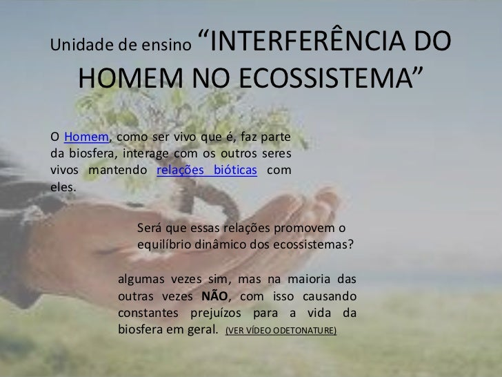 """Unidade de ensino """"INTERFERÊNCIA DO HOMEM NO ECOSSISTEMA""""<br />O Homem, como ser vivo que é, faz parte da biosfera, intera..."""