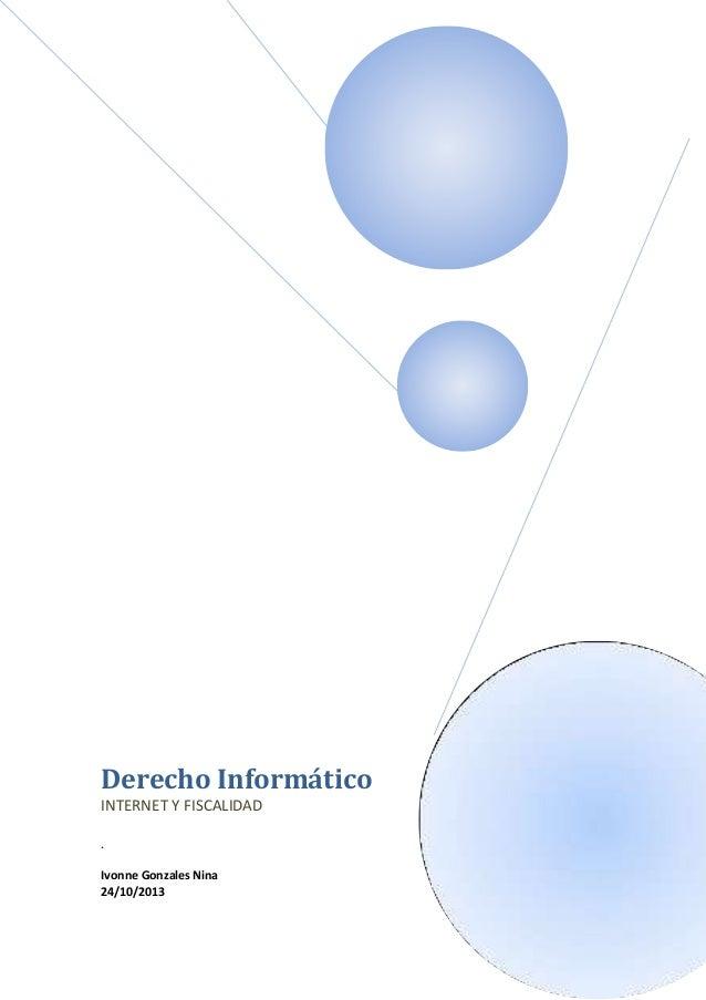 Derecho Informático INTERNET Y FISCALIDAD . Ivonne Gonzales Nina 24/10/2013