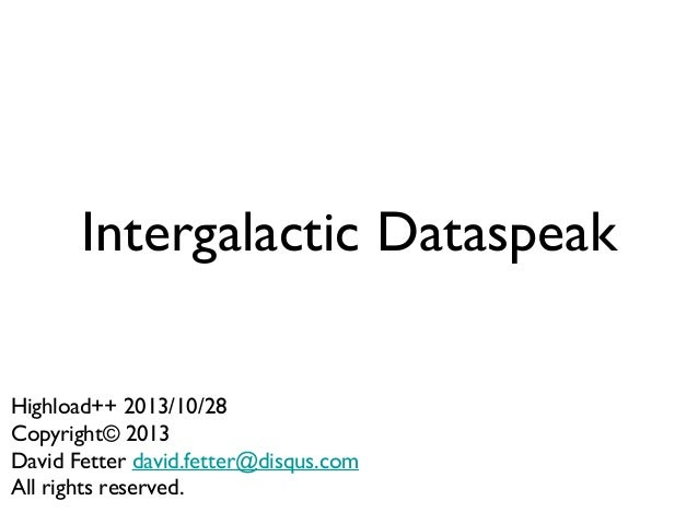 Intergalactic data speak_highload++_20131028