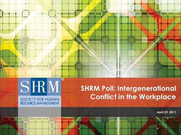 April 29, 2011<br />SHRM Poll: Intergenerational Conflict in the Workplace<br />