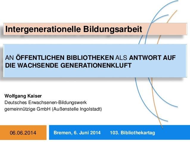 Wolfgang Kaiser Deutsches Erwachsenen-Bildungswerk gemeinnützige GmbH (Außenstelle Ingolstadt) 06.06.2014 1 Bremen, 6. Jun...