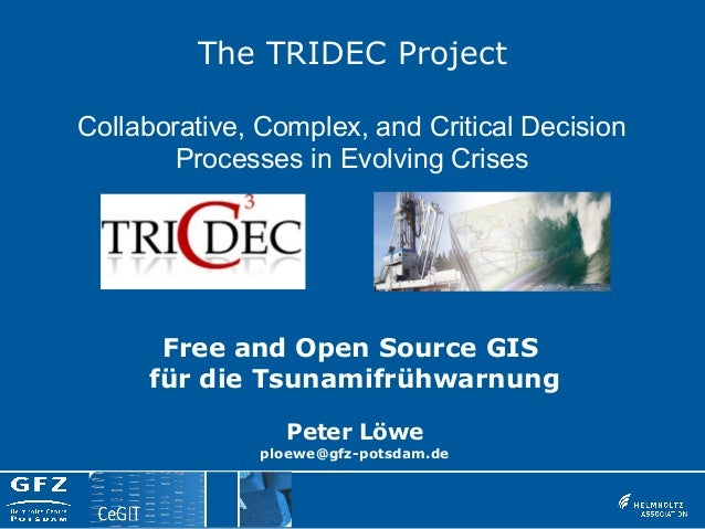 The TRIDEC ProjectCollaborative, Complex, and Critical DecisionProcesses in Evolving CrisesFree and Open Source GISfür die...
