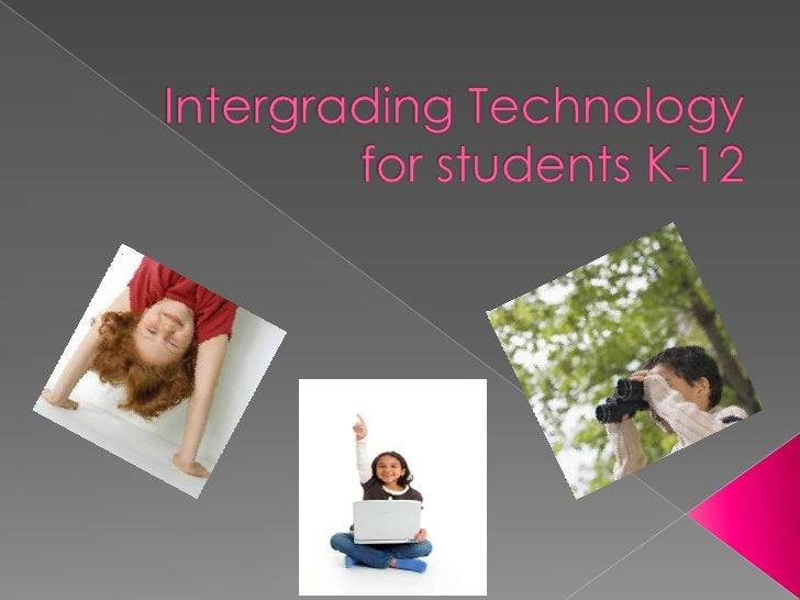 Intergrading Technology for students K-12 <br />