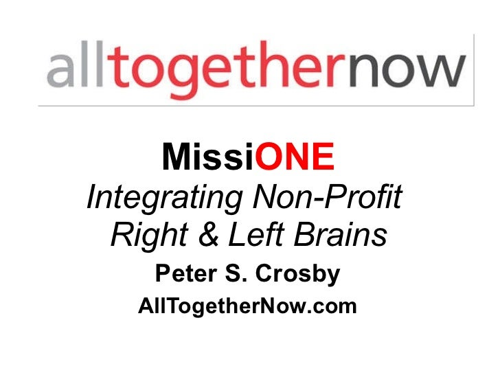 <ul><li>Missi ONE </li></ul><ul><li>Integrating Non-Profit  </li></ul><ul><li>Right & Left Brains </li></ul><ul><li>Peter ...