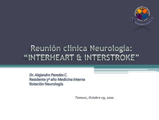 Dr.Alejandro Paredes C. Residente 3º año Medicina Interna Rotación Neurología Temuco, Octubre 29, 2010.