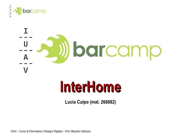 InterHome Lucia Culpo (mat. 268882) IUAV – Corso di Informatica e Disegno Digitale – Prof. Maurizio Galluzzo