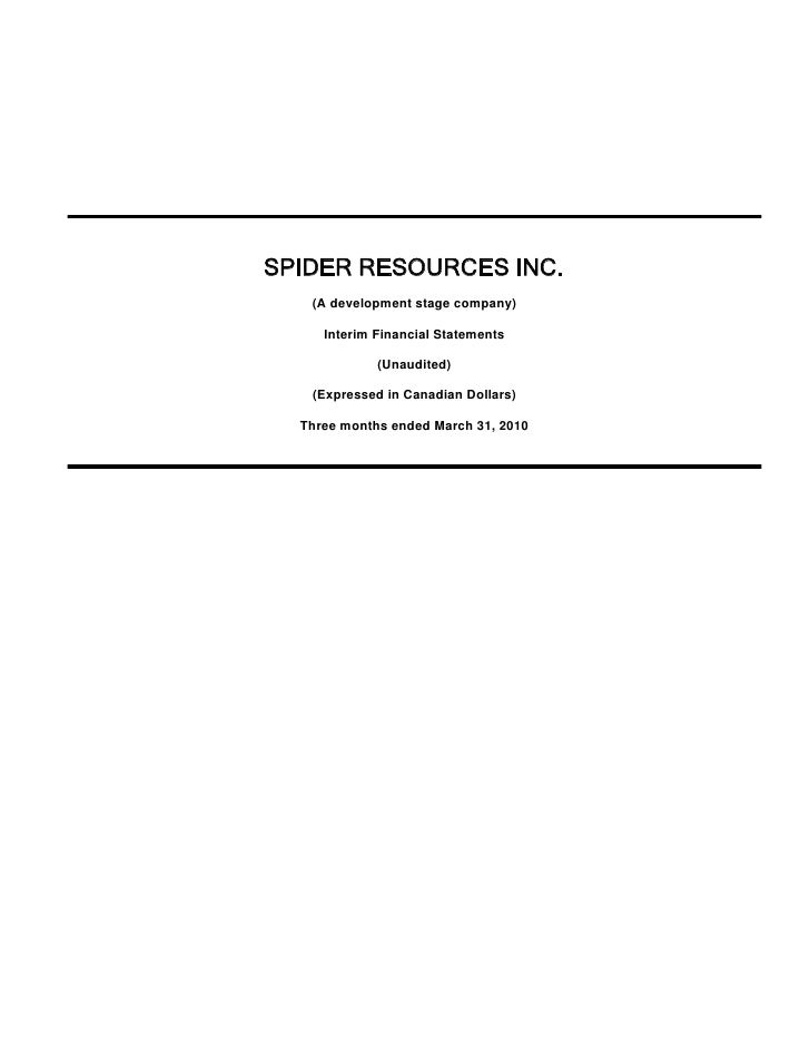 SPIDER RESOURCES INC.    (A development stage company)       Interim Financial Statements               (Unaudited)     (E...