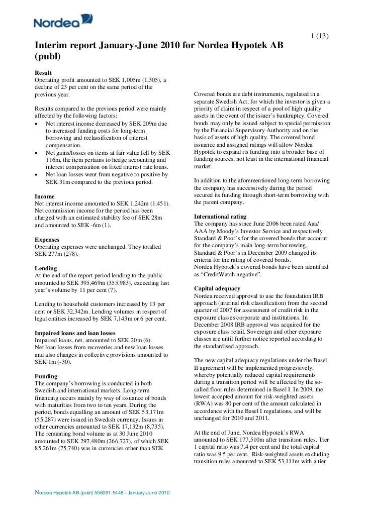 1 (13) Interim report January-June 2010 for Nordea Hypotek AB (publ) Result Operating profit amounted to SEK 1,005m (1,305...