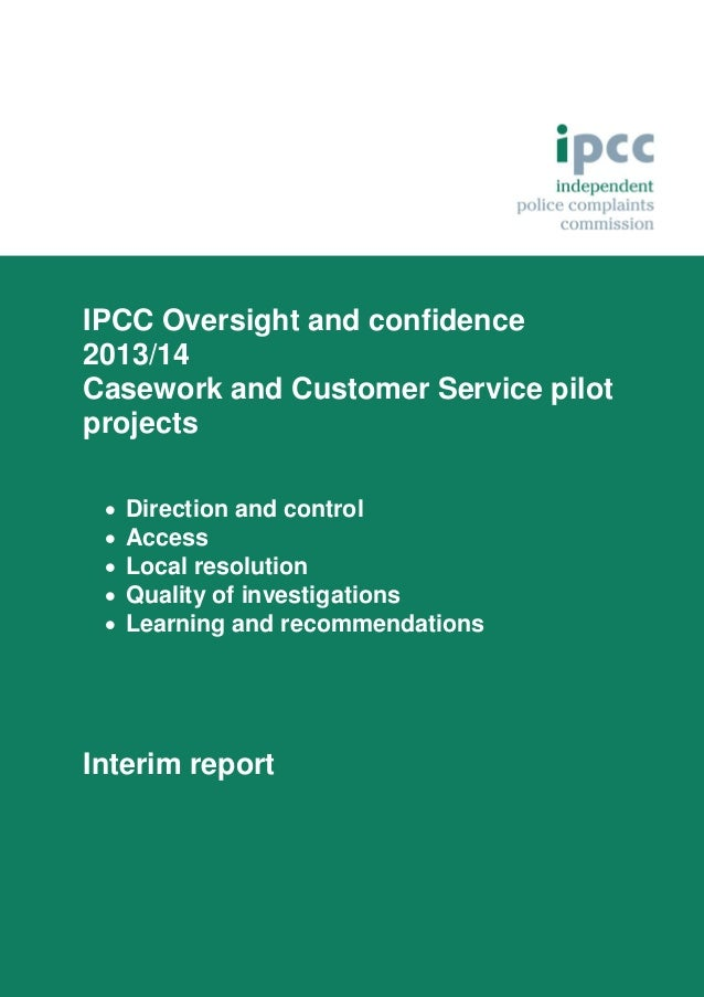 IPCC Oversight and confidence 2013/14 Casework and Customer Service pilot projects       Direction and control Access...