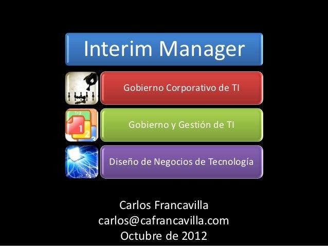 Interim Manager     Gobierno Corporativo de TI      Gobierno y Gestión de TI  Diseño de Negocios de Tecnología     Carlos ...