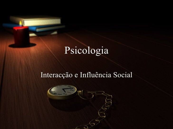 Psicologia - Interacção e Influência Social