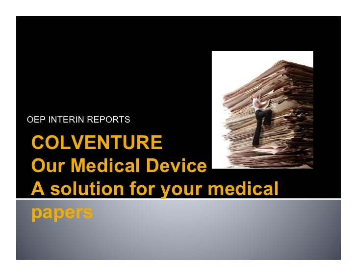 OEP INTERIN REPORTSCOLVENTUREOur Medical DeviceA solution for your medicalpapers