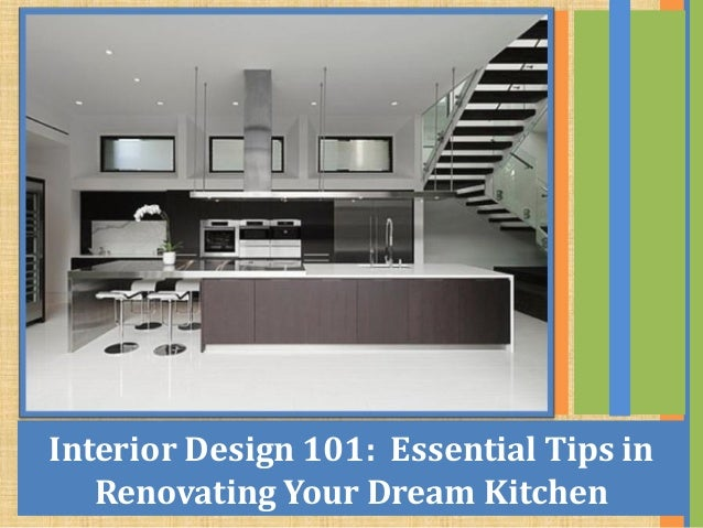 Interior Design 101 Essential Tips In Renovating Your Dream Kitchen