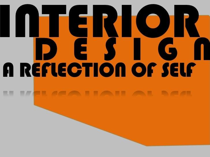 INTERIORN  D E S I GA REFLECTION OF SELF