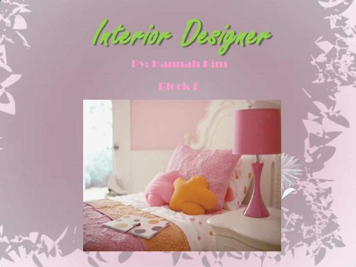 Interior Designer<br />By: Hannah Kim<br />Block E<br />
