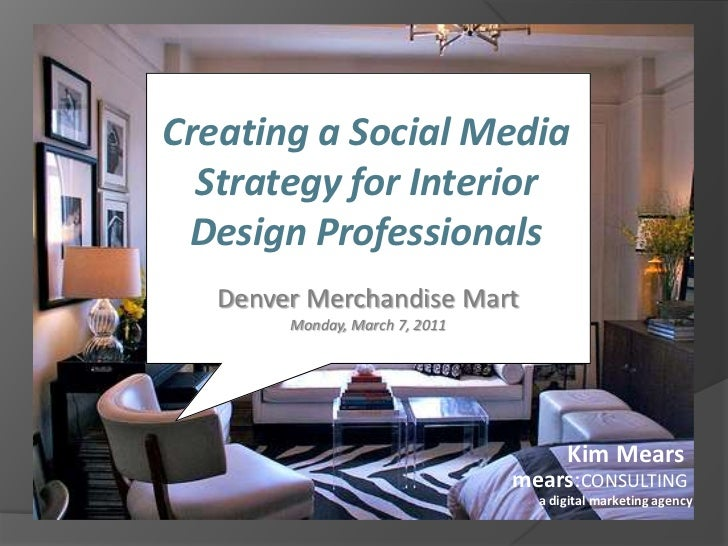 Creating a Social Media Strategy for Interior Design Professionals<br />Denver Merchandise MartMonday, March 7, 2011<br />...