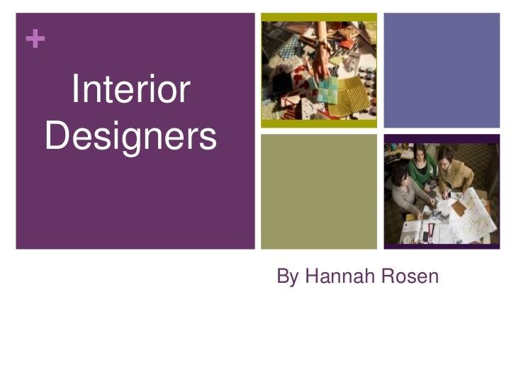 By Hannah Rosen<br />Interior Designers<br />